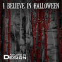 I Believe In Halloween by Afflicted By Design